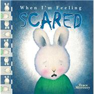 When I'm Feeling Scared by Moroney, Trace, 9781608875269