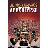Junior Braves of the Apocalypse 1 by Smith, Greg; Tanner, Michael; Lehner, Zach, 9781620105269