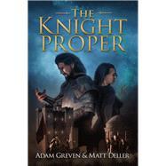 The Knight Proper by Greven, Adam; Deller, Matt, 9781942645269