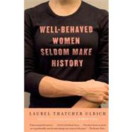 Well-Behaved Women Seldom Make History by ULRICH, LAUREL THATCHER, 9781400075270