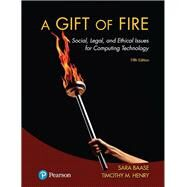A Gift of Fire Social, Legal, and Ethical Issues for Computing Technology by Baase, Sara; Henry, Timothy M., 9780134615271