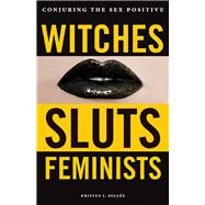 Witches, Sluts, Feminists by Sollee, Kristen J.; Conover, Coz, 9780996485272