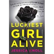 Luckiest Girl Alive by Knoll, Jessica, 9781501105272