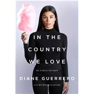 In the Country We Love My Family Divided by Guerrero, Diane, 9781627795272