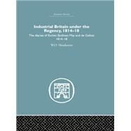 Industrial Britain Under the Regency: The Diaries of Escher, Bodmer, May and de Gallois 1814-18 by Henderson,W.O., 9781138865273