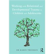 Working with Relational and Developmental Trauma in Children and Adolescents by Treisman; Karen, 9781138935273