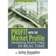 Profit With the Market Profile: Identifying Market Value in Real Time by Keppler, John, 9781592805273