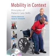 Mobility in Context: Principles of Patient Care Skills (Book with DVD-ROM) by Johansson, Charity; Chinworth, Susan A., 9780803615274