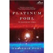 Platinum Pohl : The Collected Best Stories by Pohl, 9780312875275