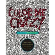 Color Me Crazy: Insanely Detailed Creations to Challenge Your Skills and Blow Your Mind by Deligdisch, Peter, 9780399175275