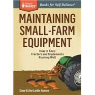 Maintaining Small-Farm Equipment by Hansen, Steve; Hansen, Ann Larkin, 9781612125275