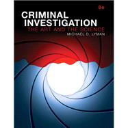 Criminal Investigation The Art and the Science by Lyman, Michael D., 9780134115276