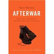 Afterwar Healing the Moral Wounds of Our Soldiers by Sherman, Nancy, 9780199325276