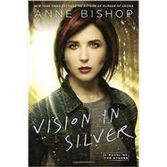 Vision in Silver by Bishop, Anne, 9780451465276