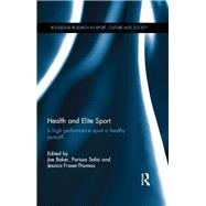 Health and Elite Sport: Is High Performance Sport a Healthy Pursuit? by Baker; Joseph, 9781138695276