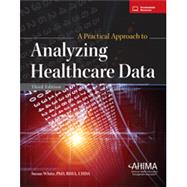 A Practical Approach to Analyzing Healthcare Data by AHIMA, 9781584265276