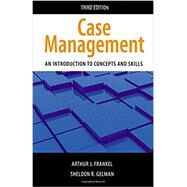 Case Management, Third Edition An Introduction to Concepts and Skills by Frankel, Arthur J.; Gelman, Sheldon R., 9780190615277