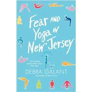 Fear and Yoga in New Jersey by Galant, Debra, 9780312545277