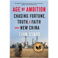 Age of Ambition: Chasing Fortune, Truth, and Faith in the New China by Osnos, Evan, 9780374535278