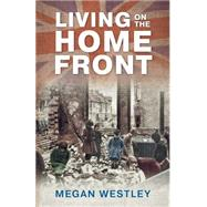 Living on the Home Front by Westley, Megan, 9781445645278