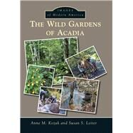 The Wild Gardens of Acadia by Kozak, Anne M.; Leiter, Susan S., 9781467115278