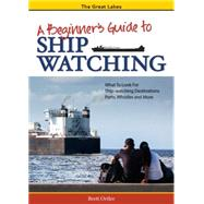 A Beginner's Guide to Ship Watching on the Great Lakes by Ortler,  Brett, 9781591935278