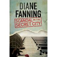Scandal in the Secret City: A World War Two Mystery Set in Tennessee by Fanning, Diane, 9781847515278