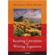 Reading Literature and Writing Argument Plus MyLiteratureLab -- Access Card Package by James, Missy; Merickel, Alan P., 9780134015279