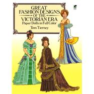 Great Fashion Designs of the Victorian Era Paper Dolls in Full Color by Tierney, Tom, 9780486255279