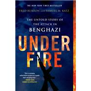Under Fire: The Untold Story of the Attack in Benghazi by Burton, Fred; Katz, Samuel M., 9781250055279