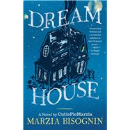 Dream House A Novel by CutiePieMarzia by Bisognin, Marzia, 9781501135279