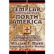 Templar Sanctuaries in North America by Mann, William F.; Wolter, Scott F., 9781620555279