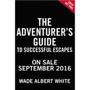 The Adventurer's Guide to Successful Escapes by White, Wade Albert, 9780316305280
