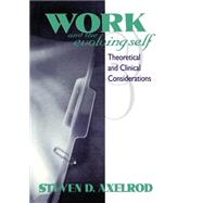 Work and the Evolving Self: Theoretical and Clinical Considerations by Axelrod,Steven D, 9781138005280