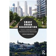 Smart Urban Regeneration: Visions, Institutions and Mechanisms for Real Estate by Huston; Simon, 9781138935280