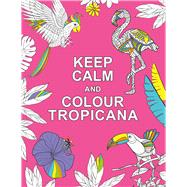 Keep Calm and Colour Tropicana by Summersdale, 9781909865280