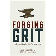 Forging Grit by Thompson, Mike; Caldwell, Stephen, 9781943425280