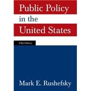 Public Policy in the United States by Rushefsky; Mark E, 9780765625281