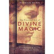 The Practical Art of Divine Magic by Dunn, Patrick, 9780738745282