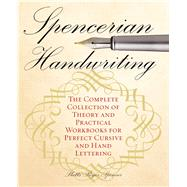 Spencerian Handwriting The Complete Collection of Theory and Practical Workbooks for Perfect Cursive and Hand Lettering by Spencer, Platt Rogers, 9781612435282