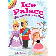 Ice Palace Sticker Activity Book by Kurtz, John, 9780486805283