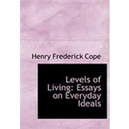Levels of Living : Essays on Everyday Ideals by Cope, Henry Frederick, 9780554975283