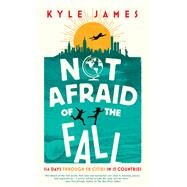 Not Afraid of the Fall by James, Kyle, 9781942645283