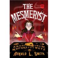 The Mesmerist by Smith, Ronald L., 9780544445284