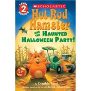 Hot Rod Hamster and the Haunted Halloween Party! (Scholastic Reader, Level 2) by Lord, Cynthia; Anderson, Derek, 9780545815284