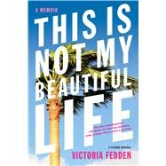 This Is Not My Beautiful Life A Memoir by Fedden, Victoria, 9781250075284