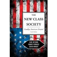 The New Class Society: Goodbye American Dream? by Wysong, Earl; Perrucci, Robert; Wright, David, 9781442205284