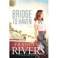 Bridge to Haven by Rivers, Francine, 9781594155284