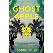 The Ghost Apple by Thier, Aaron, 9781620405284