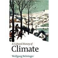 A Cultural History of Climate by Behringer, Wolfgang, 9780745645285